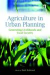 Agriculture in Urban Planning: Generating Livelihoods and Food Security,1844076687,9781844076680