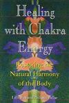 Healing with Chakra Energy Restoring the Natural Harmony of the Body,0892815132,9780892815135