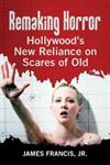 Remaking Horror Hollywood's New Reliance on Scares of Old,0786470887,9780786470884