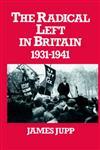 The Radical Left in Britain 1931-1941,071463123X,9780714631233