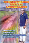 The Indefatigable, Fearless Labour Leader A Biography of the Patriotic, Veteran Trade Union Leader, S.C.C. Anthony Pillai 1st Edition