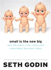 Small is the New Big And 183 Other Riffs, Rants and Remarkable Business Ideas,1591841267,9781591841265