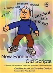 New Families, Old Scripts A Guide to the Language of Trauma and Attachment in Adoptive Families,1843102587,9781843102588