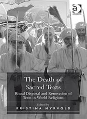 The Death of Sacred Texts Ritual Disposal and Renovation of Texts in World Religions,0754669181,9780754669180