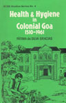 Health and Hygiene in Colonial Goa, 1510-1961 1st Published,817022506X,9788170225065
