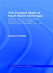 The Present State of Haiti (Saint Domingo), 1828 With Remarks on Its Agriculture, Commerce, Laws Religion Etc.,0714627070,9780714627076