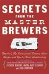 Secrets from the Master Brewers America's Top Professional Brewers Share Recipes and Tips for Great Homebrewing,0684841908,9780684841908