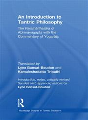 An Introduction to Tantric Philosophy The Paramarthasara of Abhinavagupta with the Commentary of Yogaraja,0415836956,9780415836951