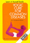 Yogic Cure for Common Diseases 19th Printing, Revised & Enlarged Edition,8122200354,9788122200355