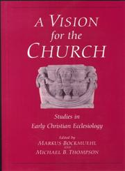 Vision for the Church Studies in Early Christian Ecclesiology,0567085791,9780567085795