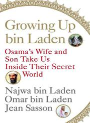 Growing Up bin Laden Osama's Wife and Son Take Us Inside Their Secret World 1st Edition,0312560168,9780312560164