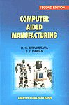 Computer-Aided Manufacturing In Accordance with U.P. Technical University Syllabus : A Degree Level Course Work meant for VII Semester, Mechanical Engg., Mechanical & Industrial Engg., Production Engg., Production & Industrial Engg., Metallurgical Engg., Manufacturing Technology 2nd Edition,8188114480,9788188114481