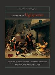 The Perils of Uglytown Studies in Structural Misanthropology from Plato to Rembrandt,0823245160,9780823245161