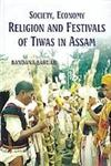 Society, Economy Religion and Festivals of the Tiwas in Assam,8178359464,9788178359465