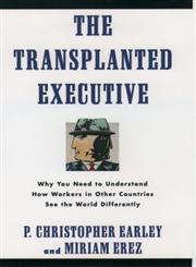 The Transplanted Executive Why You Need to Understand How Workers in Other Countries See the World Differently,019508795X,9780195087956