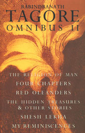 Rabindranath Tagore Omnibus, Vol. 2 The Religion of Man; Four Chapters; Red Oleanders; The Hidden Treasures and Other Stories; Shesh Lekha; My Reminiscences 8th Impression,8129102331,9788129102331