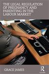 The Legal Regulation of Pregnancy and Parenting in the Labour Market,0415685451,9780415685450