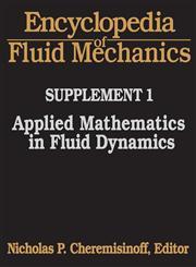 Encyclopedia of Fluid Mechanics Supplement 1:: Applied Mathematics in Fluid Dynamics 3 Vols.,0872015475,9780872015470