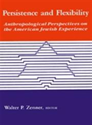 Persistence and Flexibility Anthropological Perspectives on the American Jewish Experience,0887067506,9780887067501