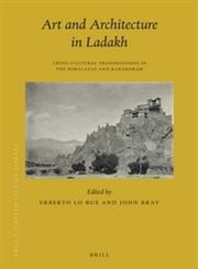 Art and Architecture in Ladakh Cross-cultural Transmissions in the Himalayas and Karakoram,9004271805,9789004271807