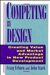 Competing by Design: Creating Value and Market Advantage in New Product Development,0471132160,9780471132165