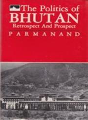 The Politics of Bhutan Retrospect and Prospect Reissued Edition,8173070008,9788173070006