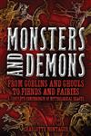 Monsters and Demons From Goblins and Ghouls to Fiends and Fairies a Complete Compendium of Mythological Beasts,078582880X,9780785828808
