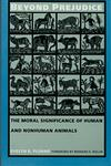 Beyond Prejudice The Moral Significance of Human and Nonhuman Animals,082231648X,9780822316480