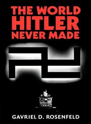 The World Hitler Never Made Alternate History and the Memory of Nazism,1107402751,9781107402751