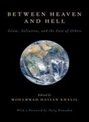 Between Heaven and Hell Islam, Salvation, and the Fate of Others,019994539X,9780199945399