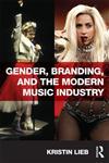 Gender, Branding, and the Modern Music Industry The Social Construction of Female Popular Music Stars,0415894891,9780415894890