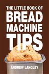 Little Book of Bread Machine Tips 1st Edition,1472903625,9781472903624
