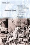 Contested Rituals Circumcision, Kosher Butchering, and Jewish Political Life in Germany, 1843-1933,0801445450,9780801445453