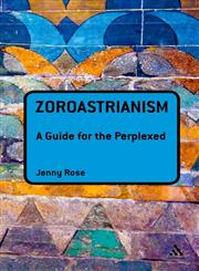 Zoroastrianism A Guide for the Perplexed 1st Edition,1441149503,9781441149503