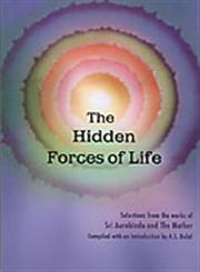The Hidden Forces of Life Selections from the Works of Sri Aurobindo and the Mother 8th Impression,817058177X,9788170581772