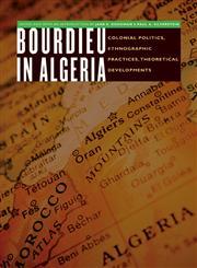 Bourdieu in Algeria Colonial Politics, Ethnographic Practices, Theoretical Developments,080321362X,9780803213623