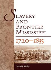 Slavery and Frontier Mississippi, 1720-1835,1604732008,9781604732009