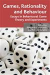 Games, Rationality and Behaviour Essays on Behavioural Game Theory and Experiments,0230520812,9780230520813