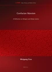 Confucian Marxism A Reflection on Religion and Global Justice,9004228985,9789004228986