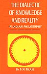 The Dialectic of Knowledge and Reality in Indian Philosophy Kundakunda, Nagarjuna, Gaudapada and Sankara 1st Edition