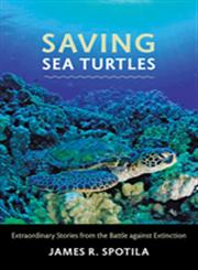 Saving Sea Turtles Extraordinary Stories from the Battle Against Extinction,0801899079,9780801899072