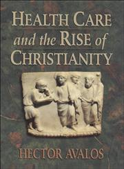 Health Care and the Rise of Christianity,0801045509,9780801045509