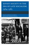 Soviet Society in the Era of Late Socialism, 1964–1985,0739175831,9780739175835