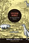 Centering Animals in Latin American History,0822353970,9780822353973