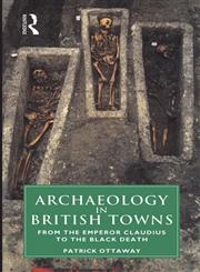 Archaeology in British Towns: From the Emperor Claudius to the Black Death,0415000688,9780415000680