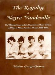 Royalty of Negro Vaudeville The Whitman Sisters and the Negotiation of Race, Gender and Class in African American Theater 1900-1940,0312225628,9780312225629