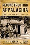 Reconstructing Appalachia The Civil War's Aftermath,0813125812,9780813125817