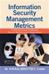 Information Security Management Metrics A Definitive Guide to Effective Security Monitoring and Measurement,1420052853,9781420052855
