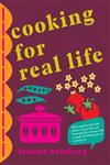Cooking for Real Life More Than 180 Recipes for Whatever Life Throws at You 1st Edition,1408801809,9781408801802