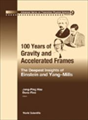 100 Years of Gravity and Accelerated Frames The Deepest Insights of Einstein and Yang-Mills,9812563350,9789812563354